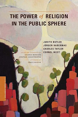 The Power of Religion in the Public Sphere By Butler, Judith